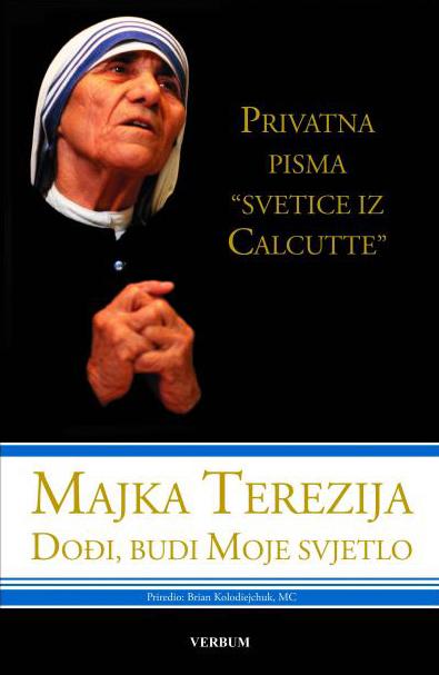 """Knjiga """"Privatna pisma svetice iz Calcutte"""" - Majka Terezija; Dođite, budi Moje svjetlo"""