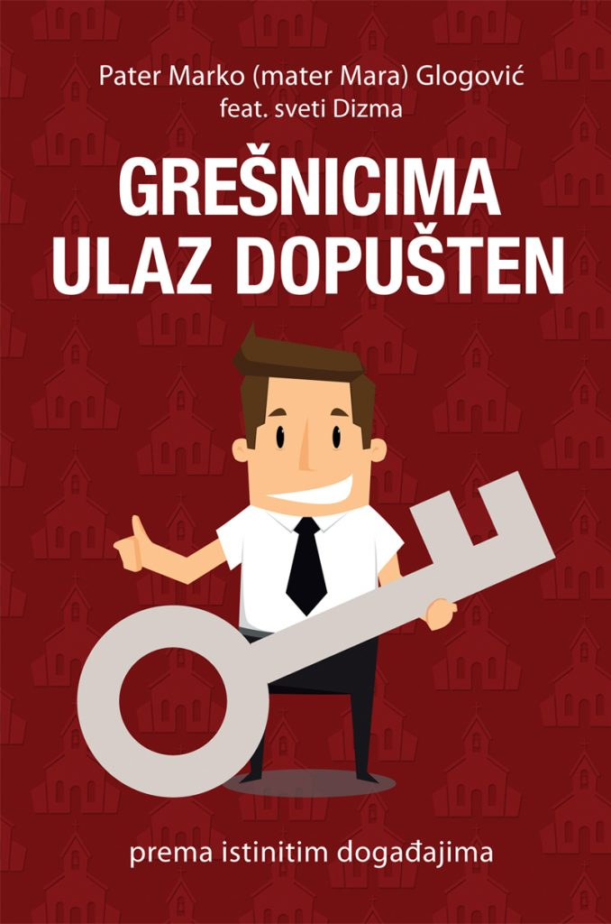 Grešnicima ulaz dopušten; Autor: Pater Marko (Mater Mara) Glogović feat. sveti Dizma; Prema istinitim događajima; knjiga