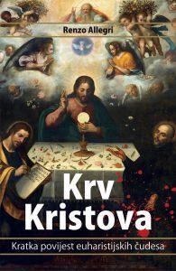 Krv Kristova; Kratka povijest euharistijskih čudesa; Autor: Renzo Allegri