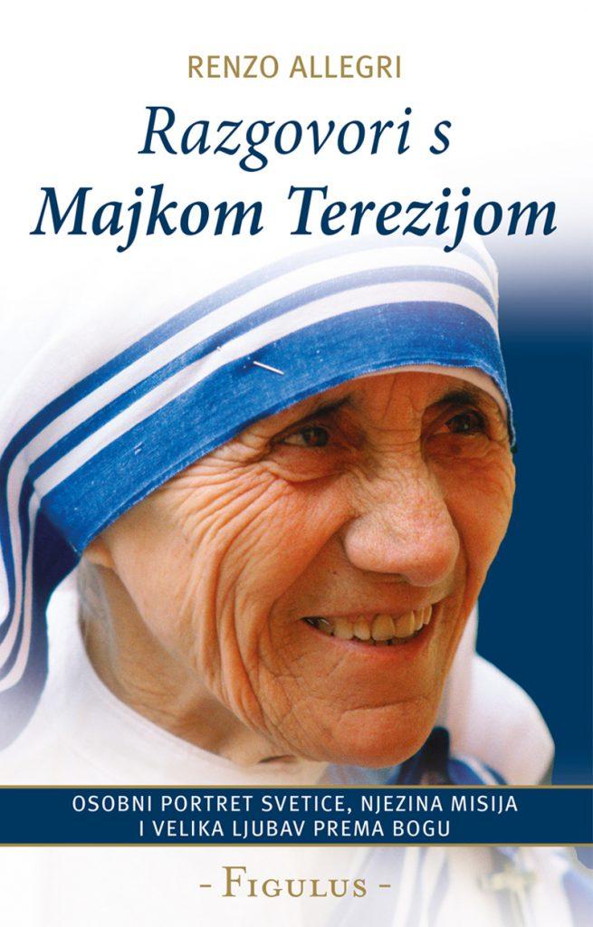 Razgovori s Majkom Terezijom; Autor: Renzo Allegri; Osobni portret svetice njezina misija i velika ljubav prema Bogu; Izdavač: Figulus