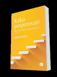Kako povjerovati; knjiga; Autor: Josip Lončar; Nakladnik: Figulus; Kako primiti vjeru i kako evangelizirati