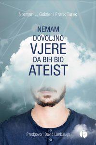 Nemam dovoljno vjere da bih bio ateist; Autor: Norma LGeisler i Frank Turek; Nakadnik: Figulus