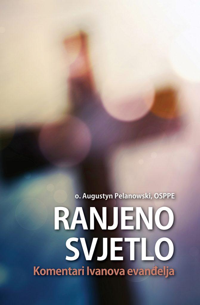 Ranjeno svjetlo knjiga; Autor: O. Augustyn Pelanowski, OSPPE; Komentari Ivanova evanđelja; Nakladnik: Figulus