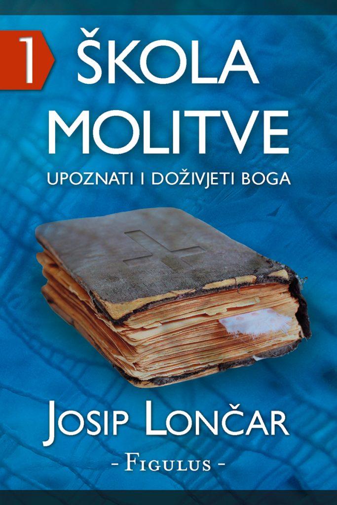 Škola Molitve - 1; Knjiga; Upoznati i doživjeti Boga; Autor: Josip Lončar; Nakladnik: Figulus