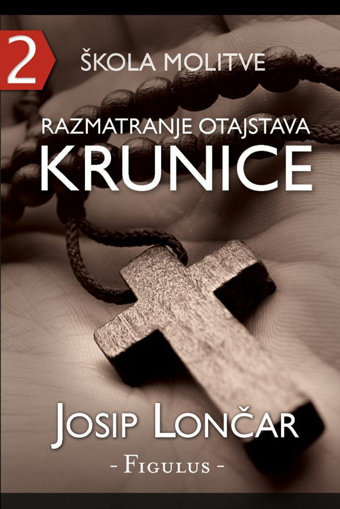Škola Molitve - 2; Knjiga; Razmatranje otajstav Krunice; Autor: Josip Lončar; Nakladnik: Figulus