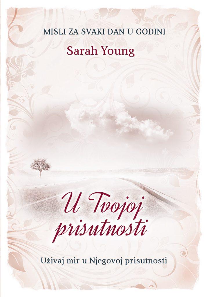 U Tvojoj prisutnosti - ženska verzija; Autor: Sarah Young; Uživaj mir u Njegovoj prisutnosti; Misli za svaki dan u godini; Nakladnik: Figulus