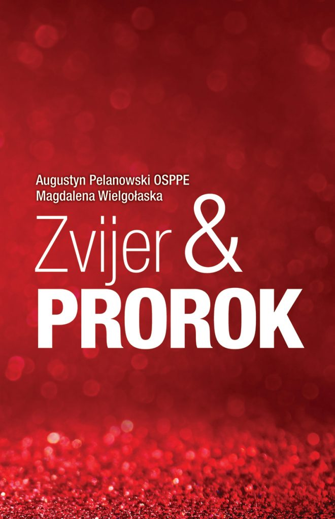 Zvjer i prorok; knjiga; Autor: Augustyn Pelanowski OSPPE i Magdalena Wielgolaska; Nakladnik: Figulus