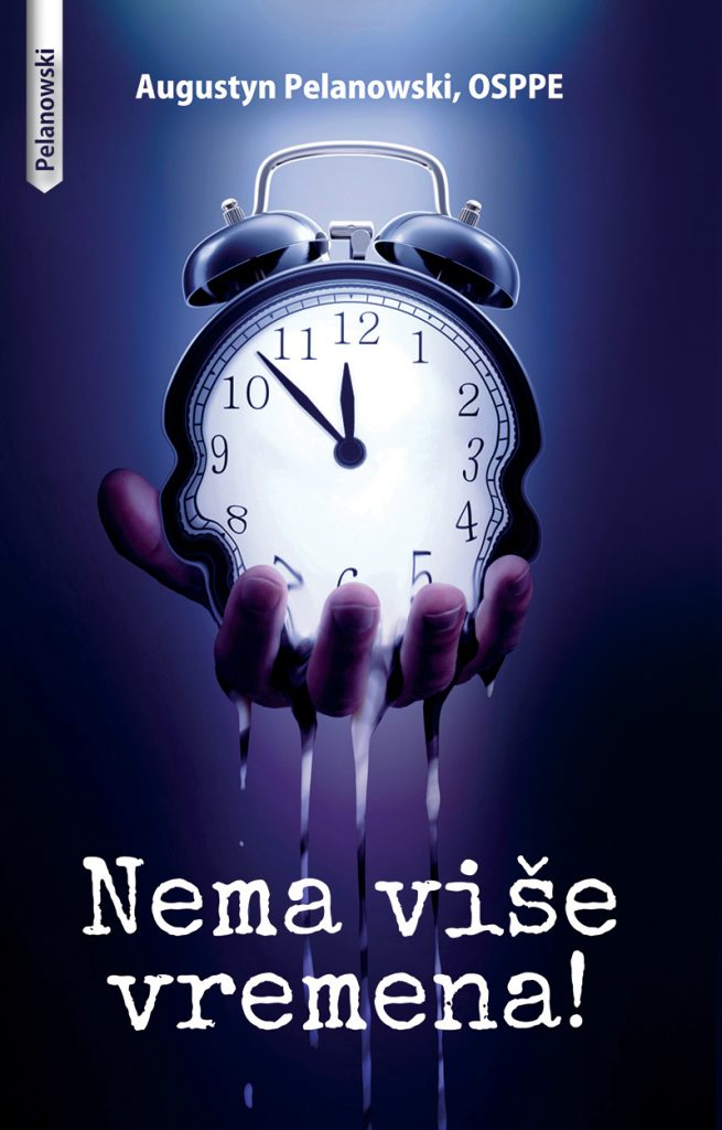 Nema Više vremena; knjiga; autor Augustyn Pelanowski OSPPE; Nakladnik Figulis; 2017
